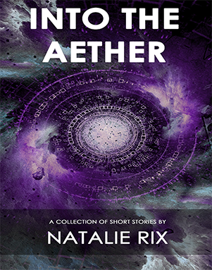 Natalie Rix – Into the Aether: A Collection of Short Stories